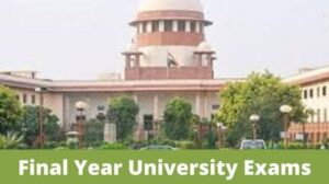 Supreme Court to hear the matter on Final year Examinations next on 18th August