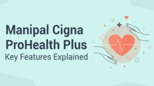 Manipal Cigna TTK ProHealth Plus offers for any unexpected problems of wellbeing, maternal care etc